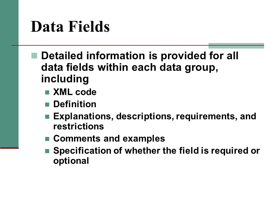 Data Fields Detailed information is provided for all data fields within each data group, including.