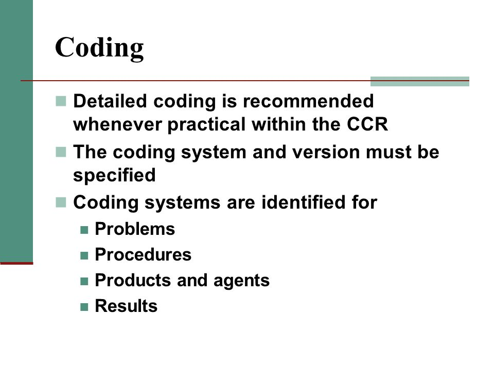 Coding Detailed coding is recommended whenever practical within the CCR. The coding system and version must be specified.