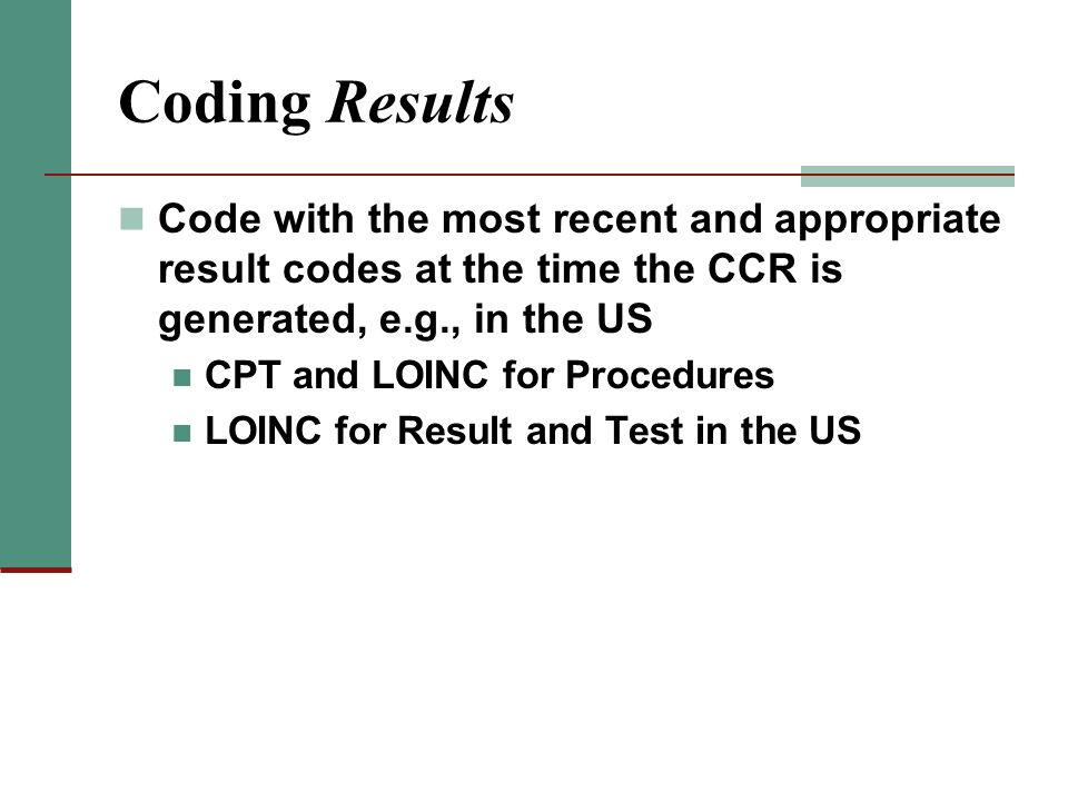 Coding Results Code with the most recent and appropriate result codes at the time the CCR is generated, e.g., in the US.