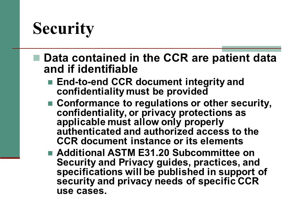 Security Data contained in the CCR are patient data and if identifiable. End-to-end CCR document integrity and confidentiality must be provided.