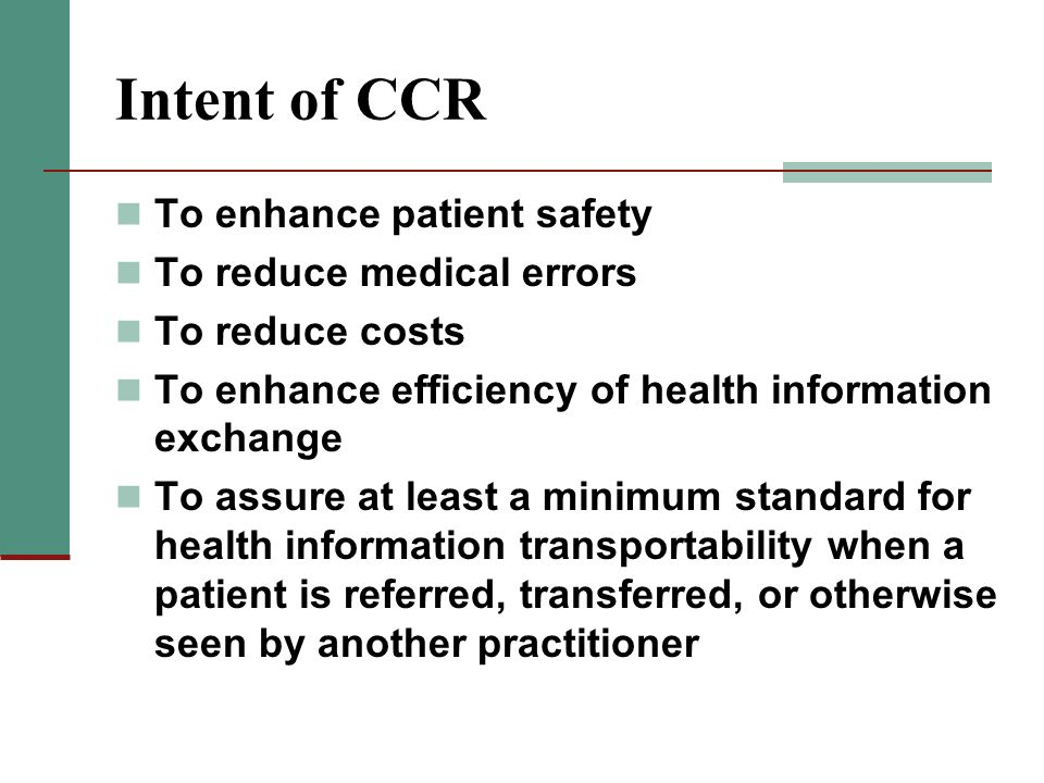 Intent of CCR To enhance patient safety To reduce medical errors