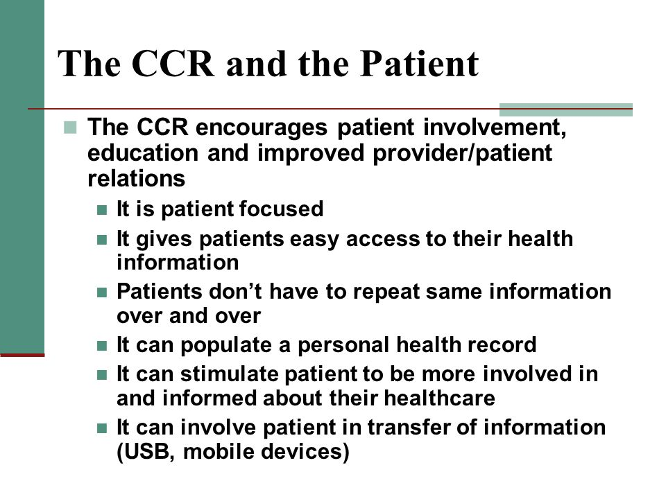 The CCR and the Patient The CCR encourages patient involvement, education and improved provider/patient relations.