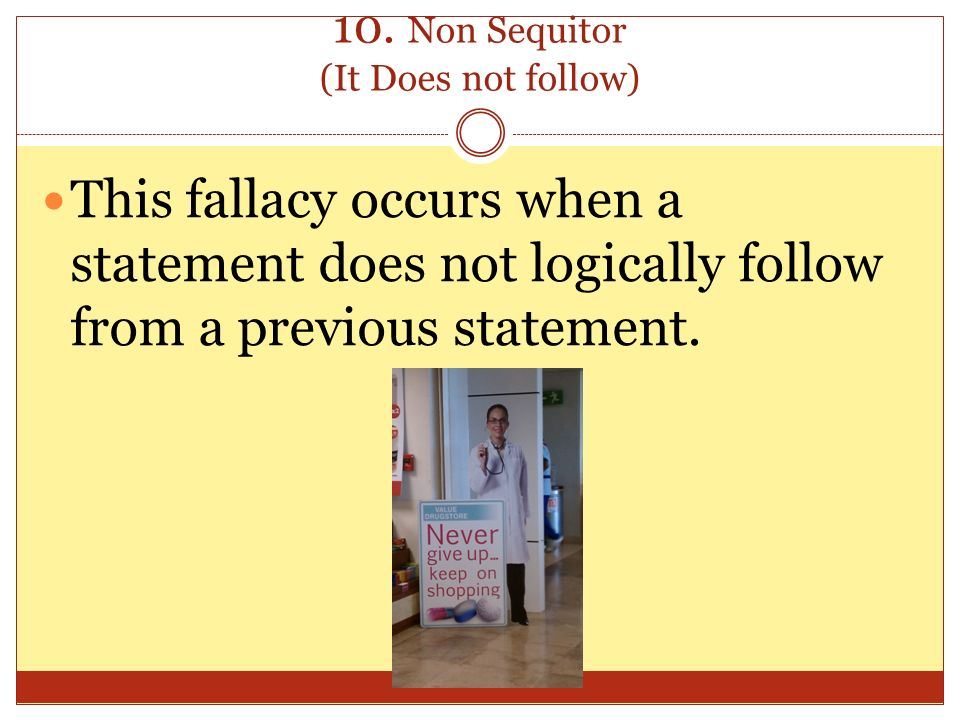 10. Non Sequitor (It Does not follow)