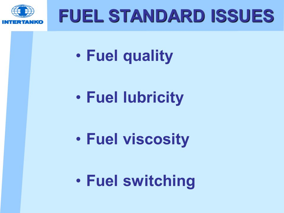 FUEL STANDARD ISSUES Fuel quality Fuel lubricity Fuel viscosity