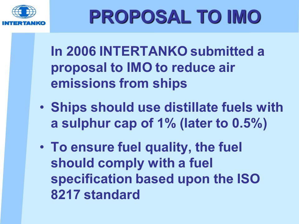 PROPOSAL TO IMO In 2006 INTERTANKO submitted a proposal to IMO to reduce air emissions from ships.