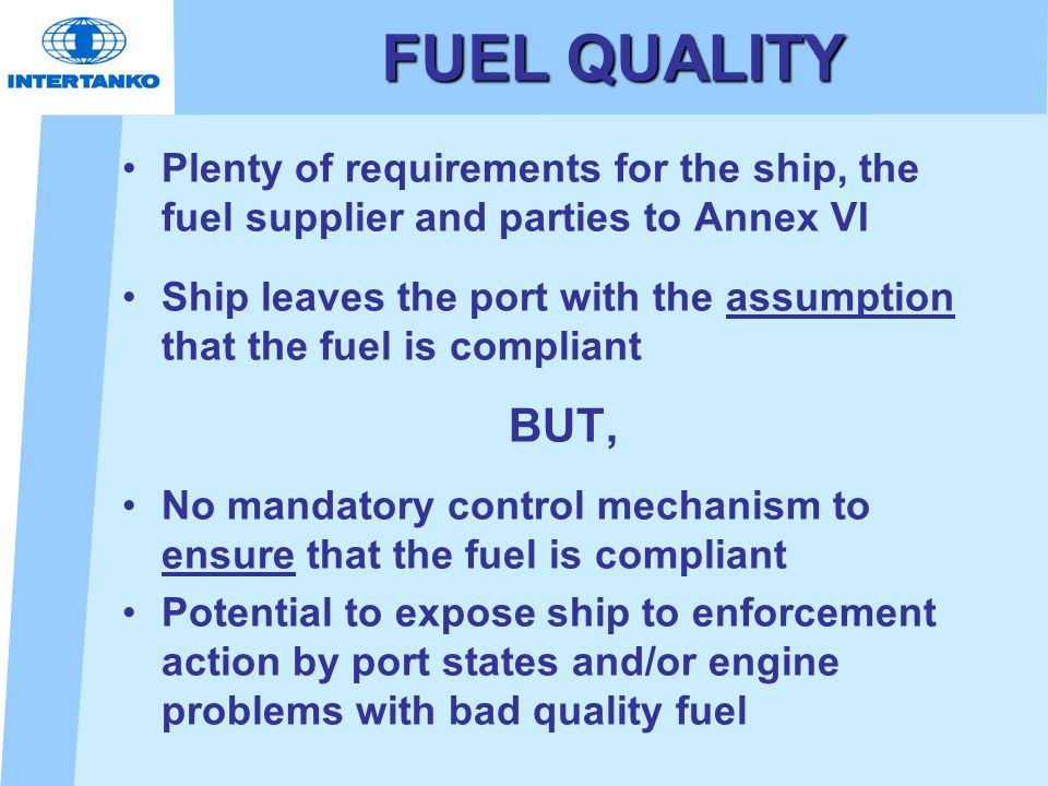 FUEL QUALITY Plenty of requirements for the ship, the fuel supplier and parties to Annex VI.