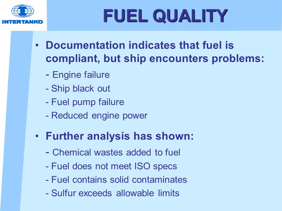 FUEL QUALITY Documentation indicates that fuel is compliant, but ship encounters problems: - Engine failure.