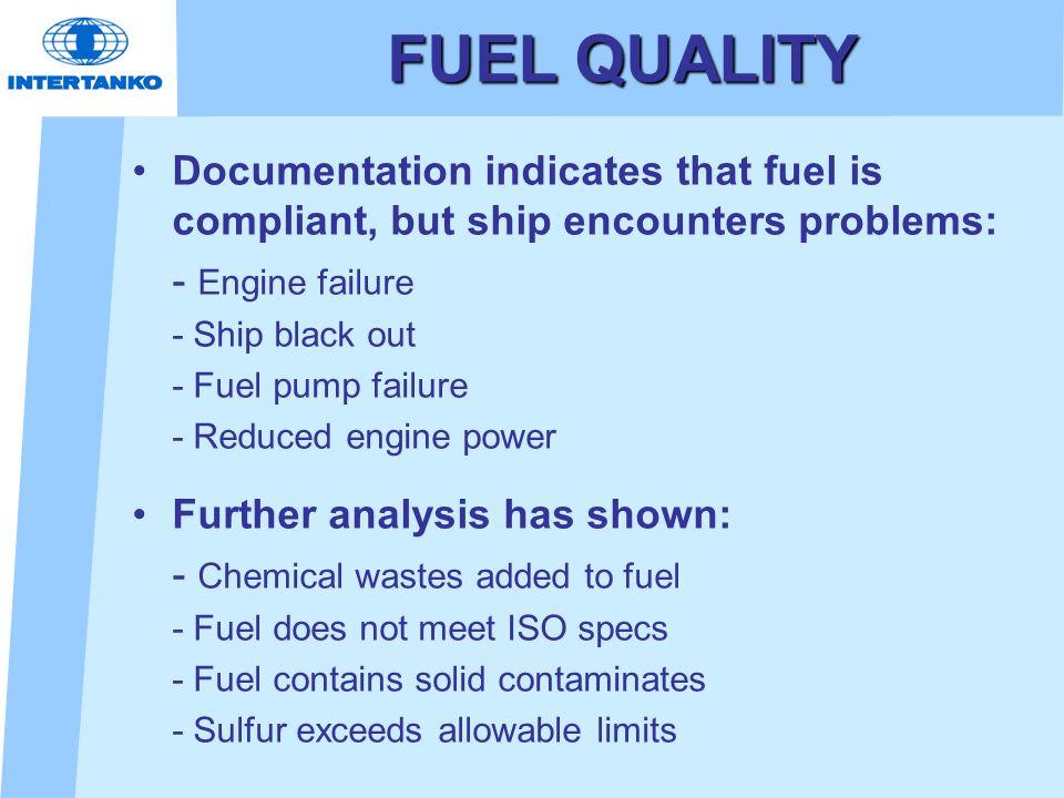 FUEL QUALITYDocumentation indicates that fuel is compliant, but ship encounters problems: - Engine failure.