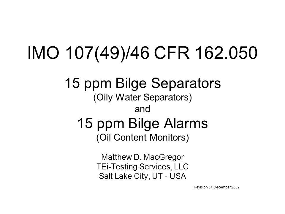 IMO 107(49)/46 CFR 162.050 15 ppm Bilge Separators 15 ppm Bilge Alarms