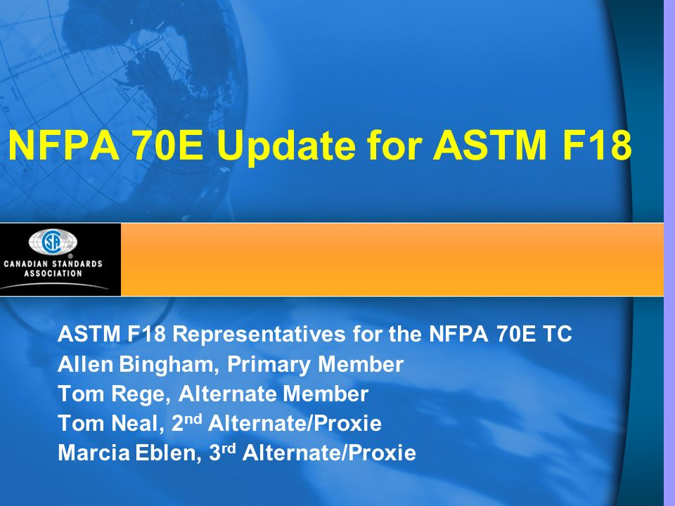 NFPA 70E Update for ASTM F18 ASTM F18 Representatives for the NFPA 70E TC. Allen Bingham, Primary Member.