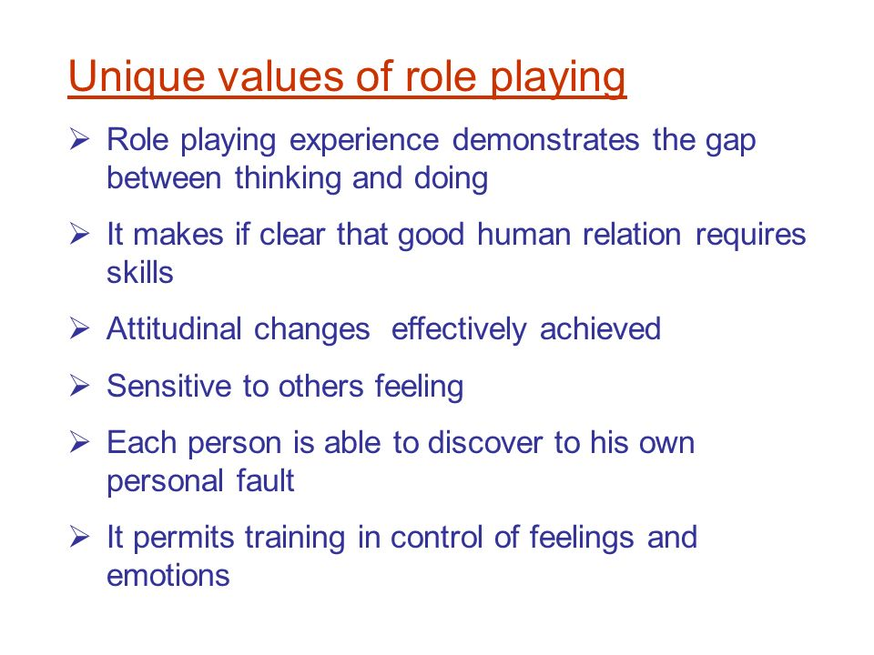 role and value of play This is especially helpful if children lack sufficient maturity to express themselves  verbally about their feelings5 information can also be gained through role play,.