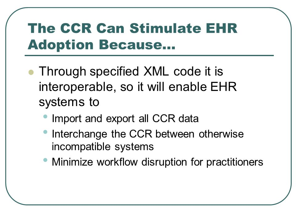 The CCR Can Stimulate EHR Adoption Because…