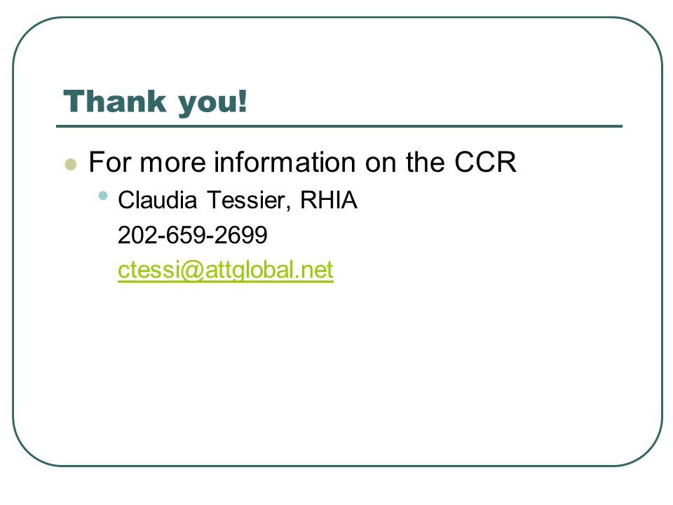 Thank you! For more information on the CCR Claudia Tessier, RHIA