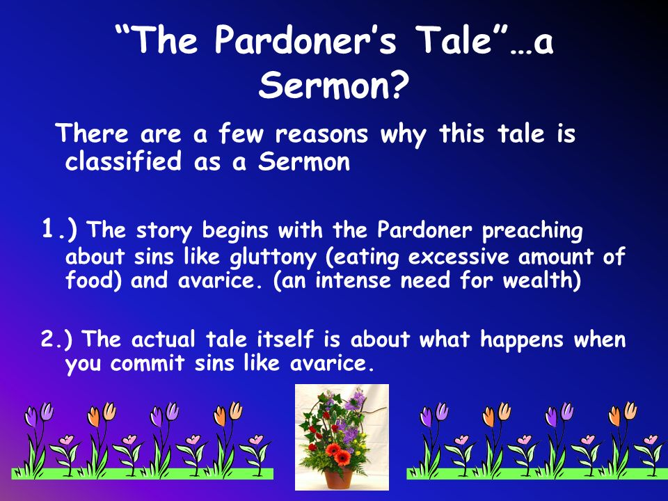 a summary of the pardoners tale in chaucers canterbury tales The unfinished canterbury tales by geoffrey chaucer is a collection of stories told by pilgrims on their way to visit canterbury in england tale of sir thopas in the canterbury tales: prologue & summary tale of melibee in the canterbury tales: prologue & summary.