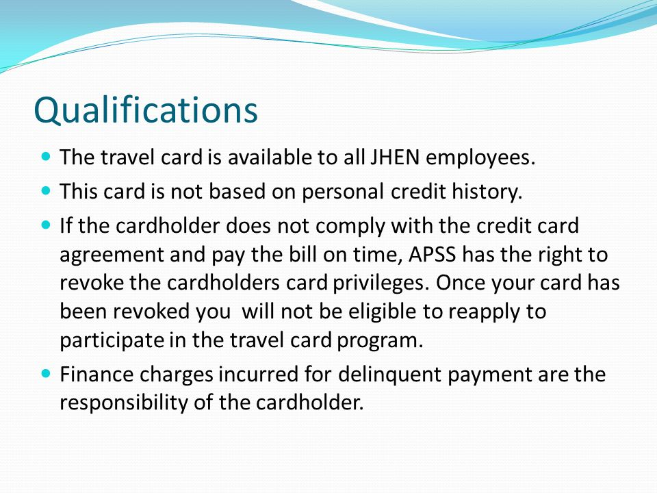 Qualifications The travel card is available to all JHEN employees.