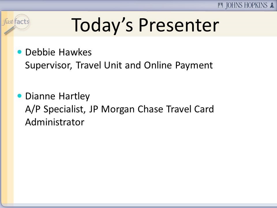 Today's Presenter Debbie Hawkes Supervisor, Travel Unit and Online Payment.