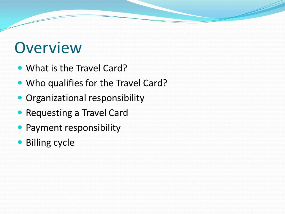 Overview What is the Travel Card Who qualifies for the Travel Card