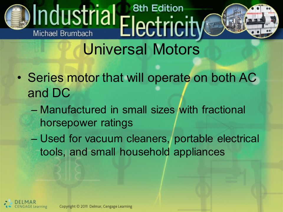 Universal Motors Series motor that will operate on both AC and DC