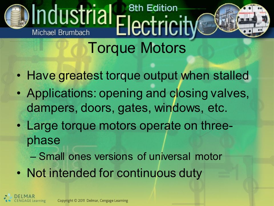 Torque Motors Have greatest torque output when stalled