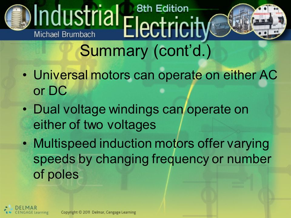 Summary (cont'd.) Universal motors can operate on either AC or DC