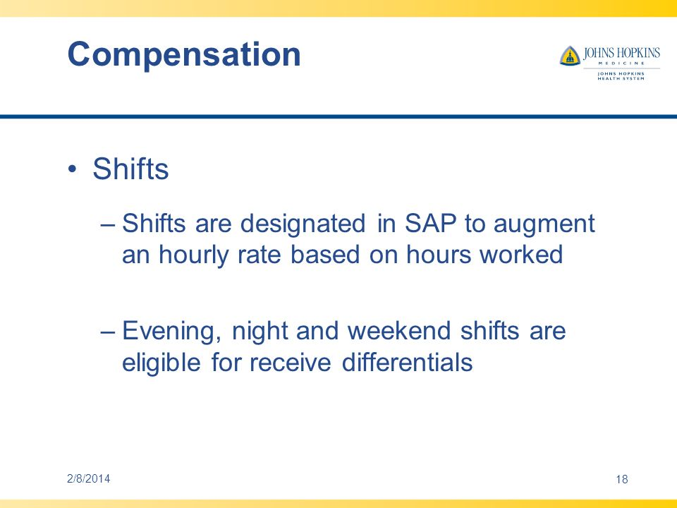 Compensation Shifts. Shifts are designated in SAP to augment an hourly rate based on hours worked.