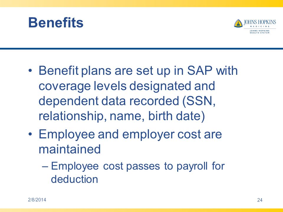 Benefits Benefit plans are set up in SAP with coverage levels designated and dependent data recorded (SSN, relationship, name, birth date)