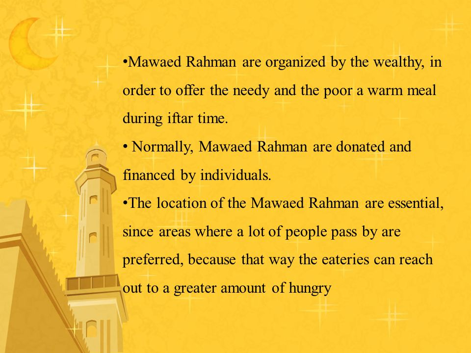 Mawaed Rahman are organized by the wealthy, in order to offer the needy and the poor a warm meal during iftar time.