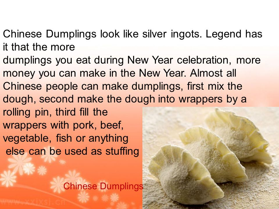 Chinese Dumplings look like silver ingots. Legend has it that the more