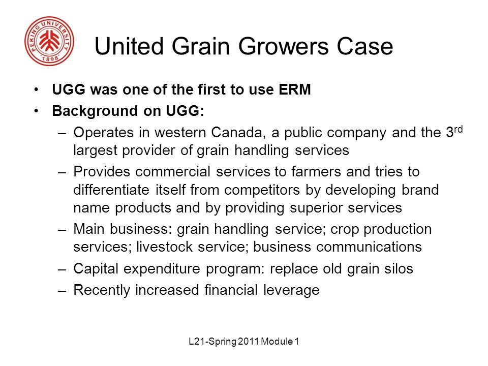 united grain growers enterprise risk management and weather risk1 In may 2000, risk management magazine profiled an integrated insurance program purchased by winnipeg-based united grain growers (ugg) the innovative transaction used a blended program to cover ugg's grain volume exposure as well as its property/casualty risks.