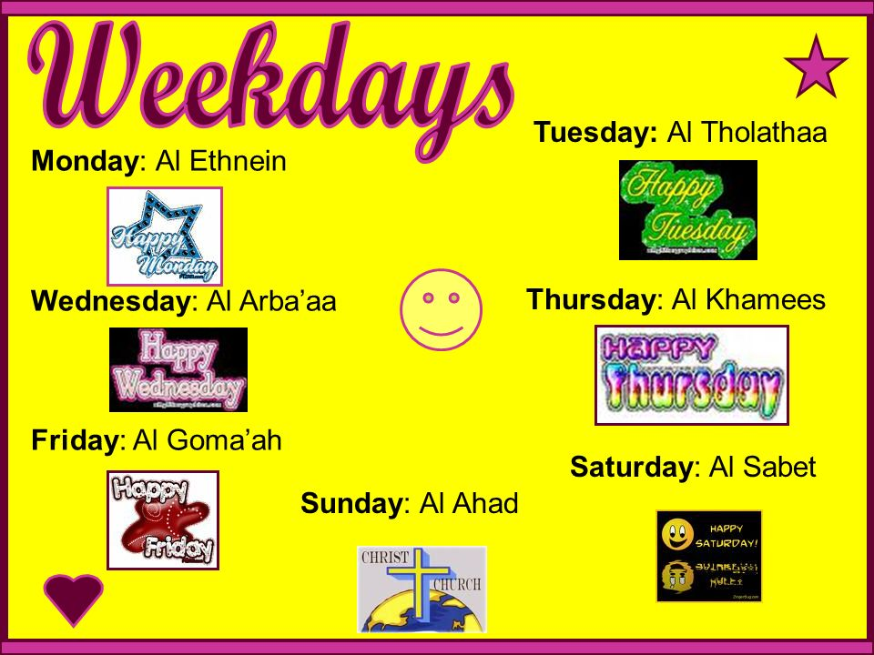 Weekdays Tuesday: Al Tholathaa Monday: Al Ethnein
