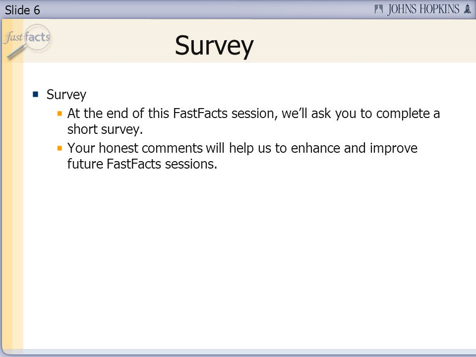 Survey Survey. At the end of this FastFacts session, we'll ask you to complete a short survey.