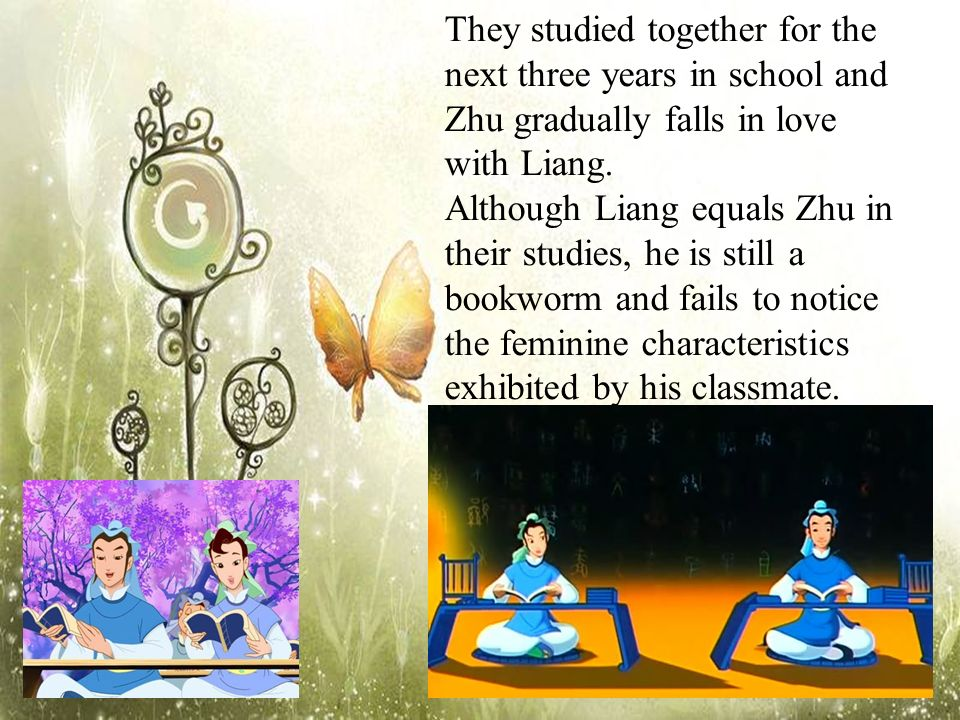 They studied together for the next three years in school and Zhu gradually falls in love with Liang.