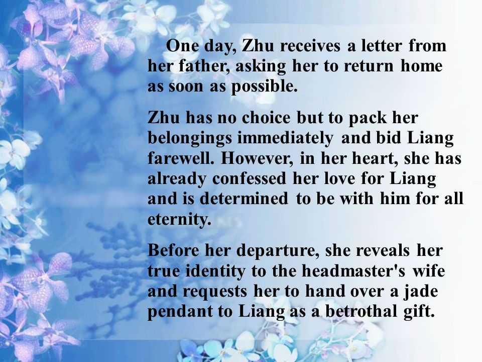 One day, Zhu receives a letter from her father, asking her to return home as soon as possible.