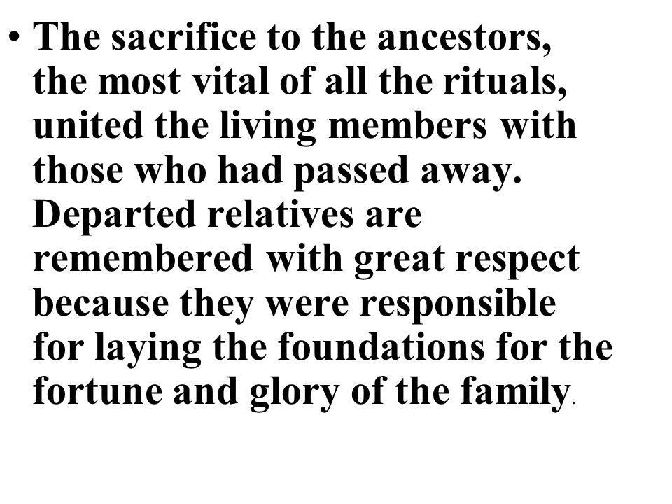 The sacrifice to the ancestors, the most vital of all the rituals, united the living members with those who had passed away.