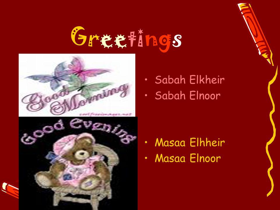 Greetings Sabah Elkheir Sabah Elnoor Masaa Elhheir Masaa Elnoor