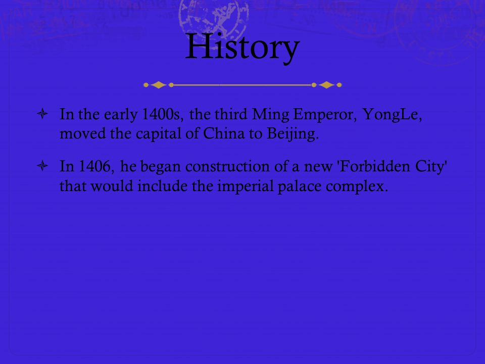 History In the early 1400s, the third Ming Emperor, YongLe, moved the capital of China to Beijing.