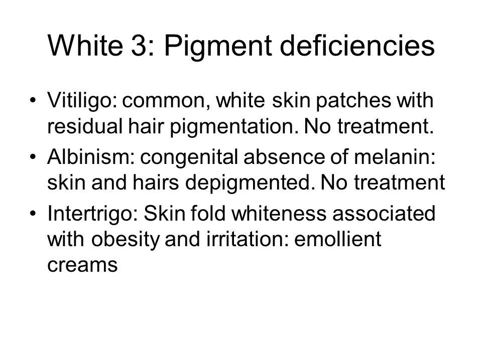 White 3: Pigment deficiencies