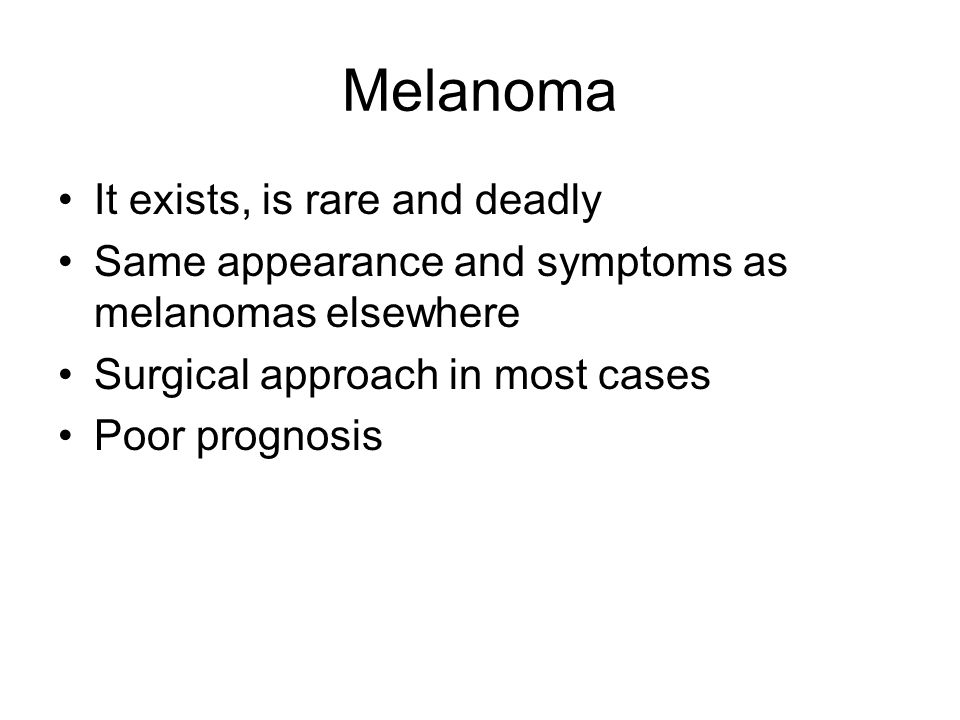 Melanoma It exists, is rare and deadly