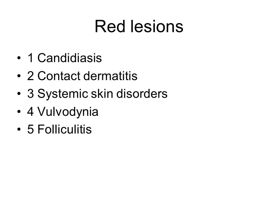 Red lesions 1 Candidiasis 2 Contact dermatitis