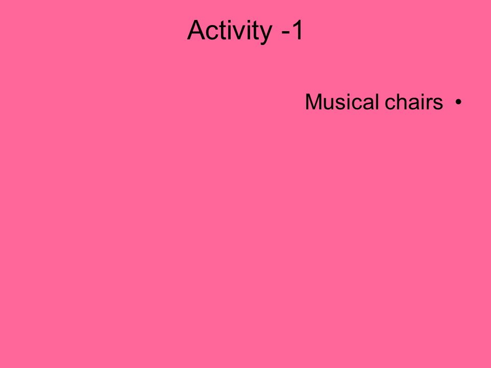 Activity -1 Musical chairs