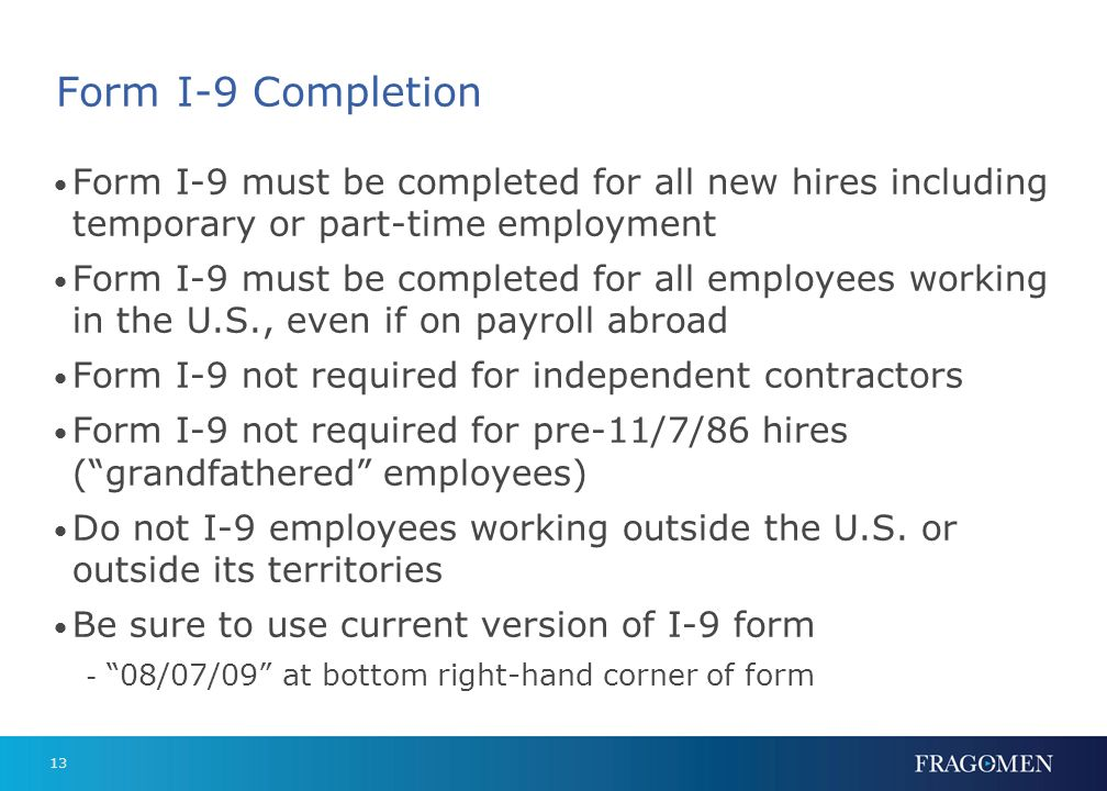 Form I-9 Completion Form I-9 must be completed for all new hires including temporary or part-time employment.