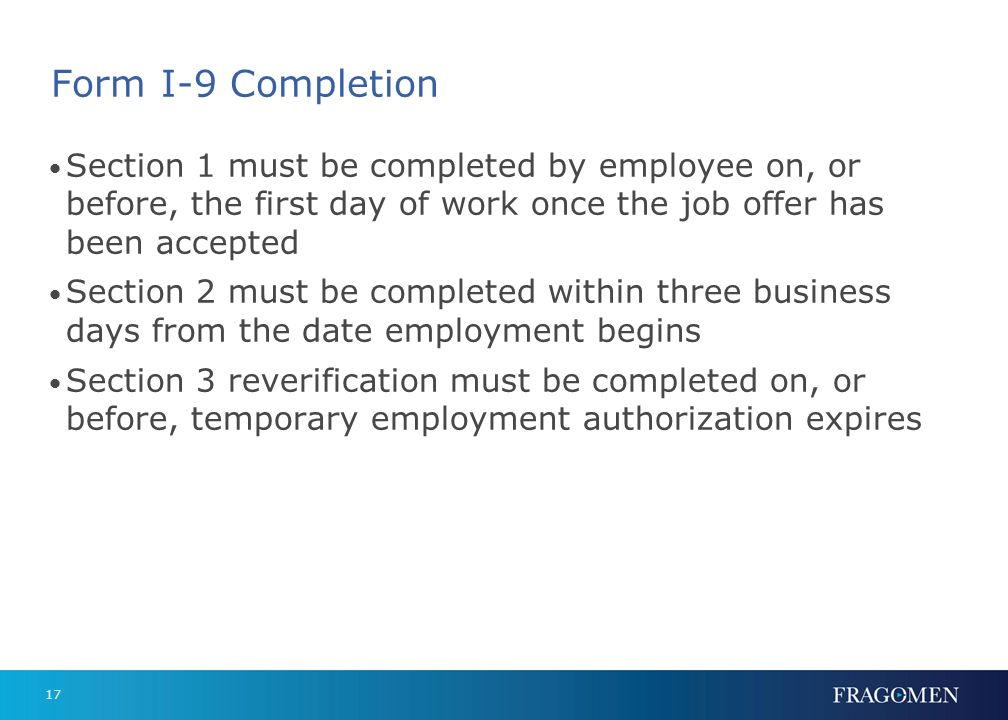 Form I-9 Completion Section 1 must be completed by employee on, or before, the first day of work once the job offer has been accepted.