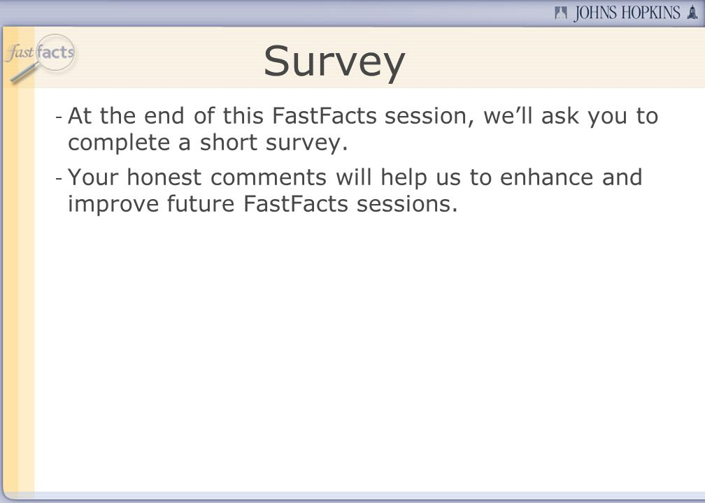Survey At the end of this FastFacts session, we'll ask you to complete a short survey.