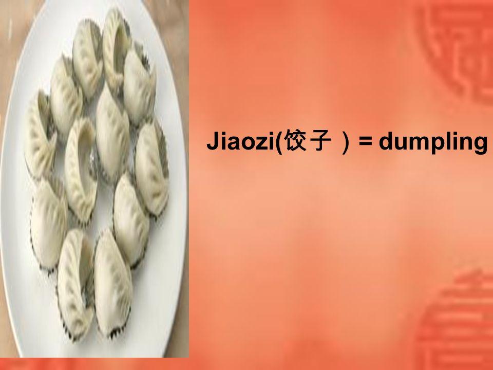 Jiaozi(饺子)= dumpling