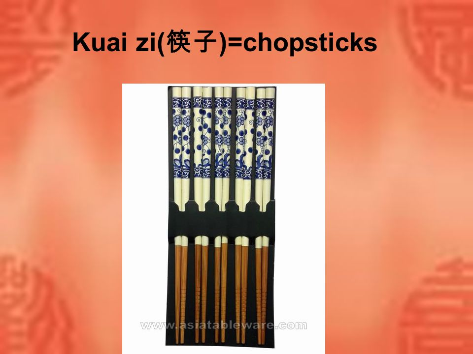 Kuai zi(筷子)=chopsticks