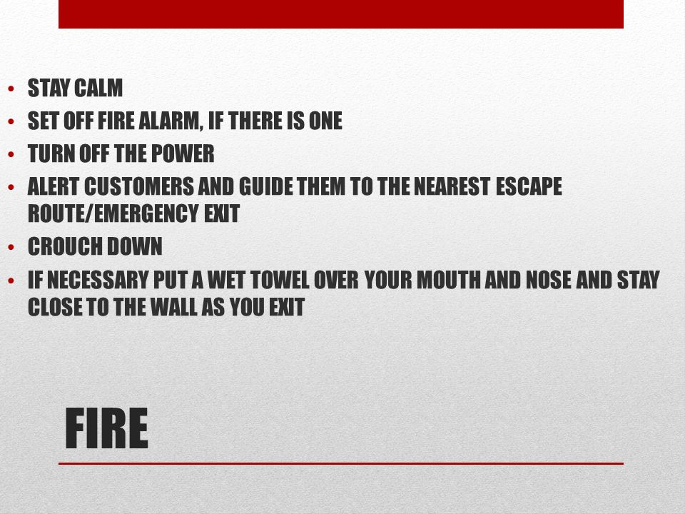 FIRE STAY CALM SET OFF FIRE ALARM, IF THERE IS ONE TURN OFF THE POWER