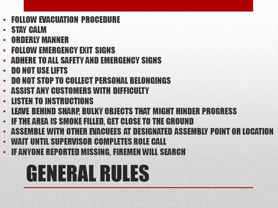 GENERAL RULES FOLLOW EVACUATION PROCEDURE STAY CALM ORDERLY MANNER