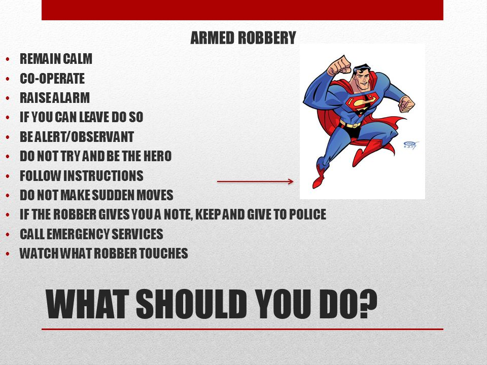 WHAT SHOULD YOU DO ARMED ROBBERY REMAIN CALM CO-OPERATE RAISE ALARM
