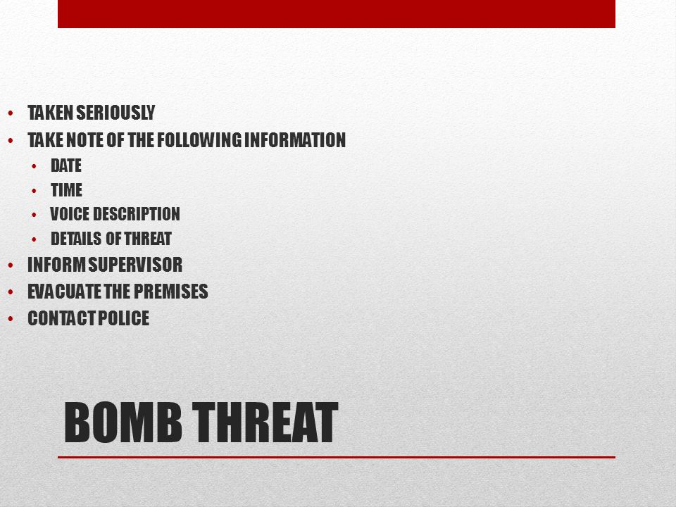 BOMB THREAT TAKEN SERIOUSLY TAKE NOTE OF THE FOLLOWING INFORMATION