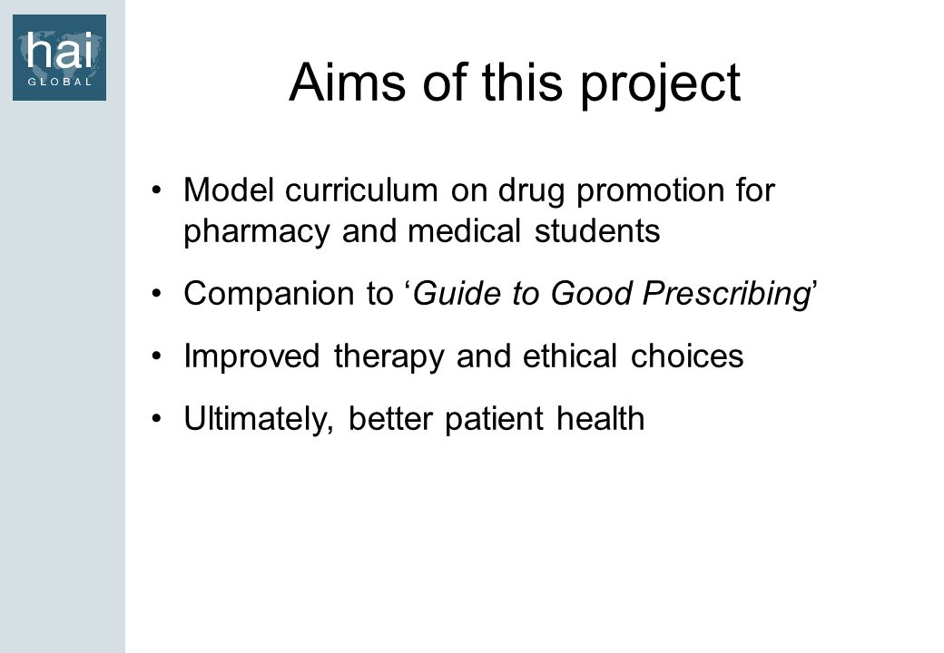 Aims of this project Model curriculum on drug promotion for pharmacy and medical students. Companion to 'Guide to Good Prescribing'